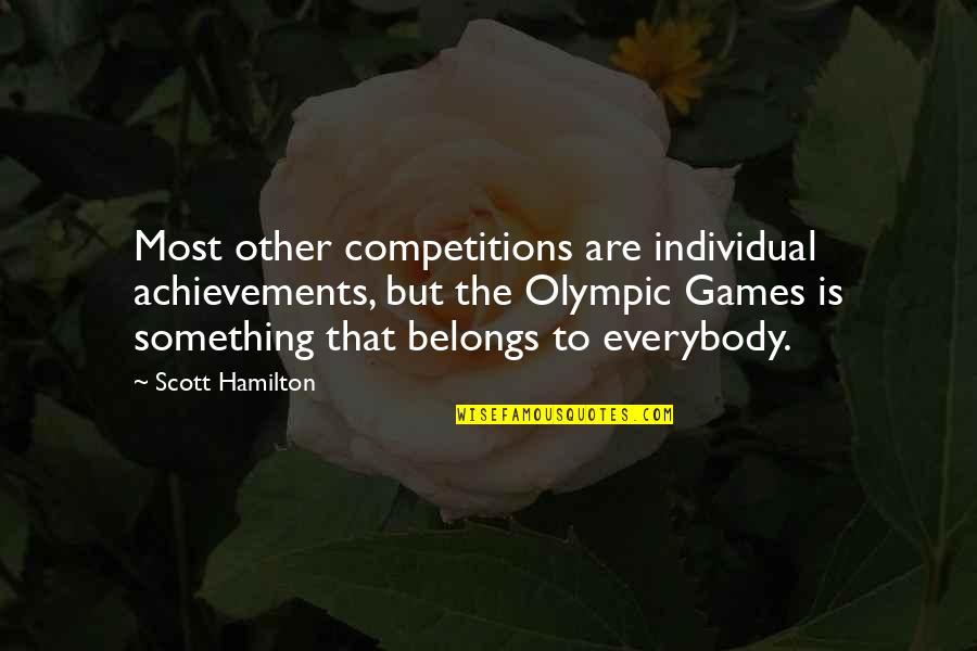 The Olympic Games Quotes By Scott Hamilton: Most other competitions are individual achievements, but the