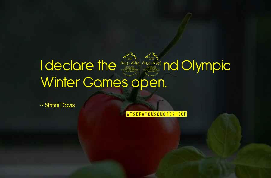 The Olympic Games Quotes By Shani Davis: I declare the 22nd Olympic Winter Games open.