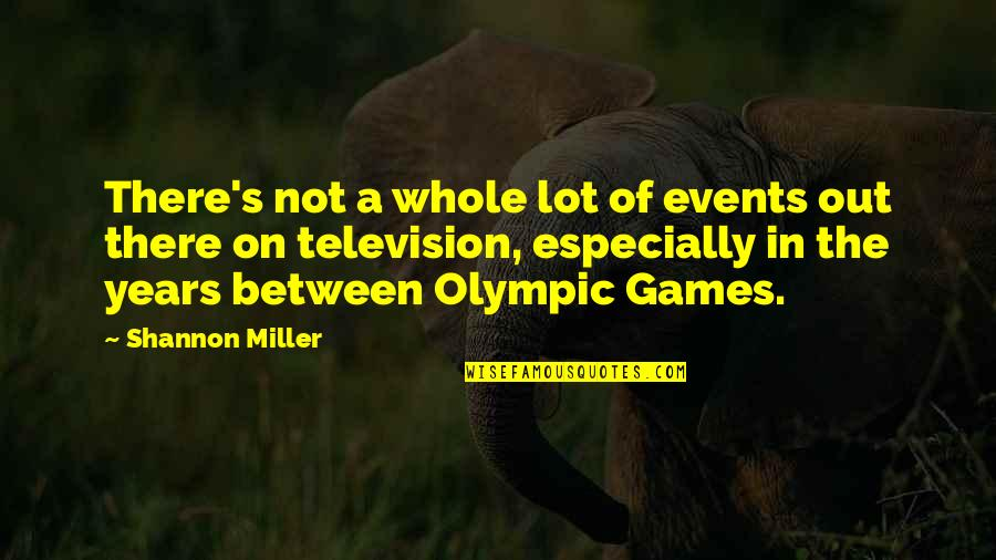 The Olympic Games Quotes By Shannon Miller: There's not a whole lot of events out