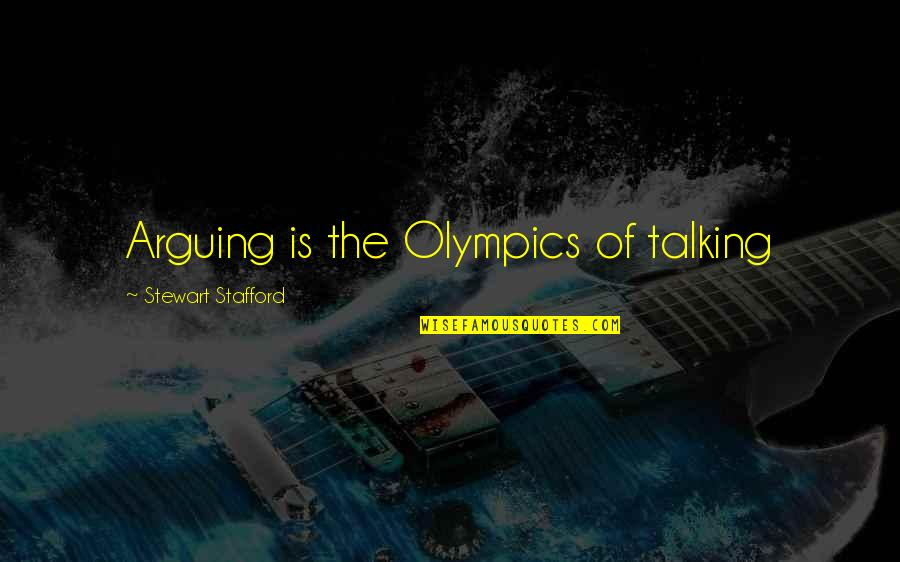 The Olympic Games Quotes By Stewart Stafford: Arguing is the Olympics of talking