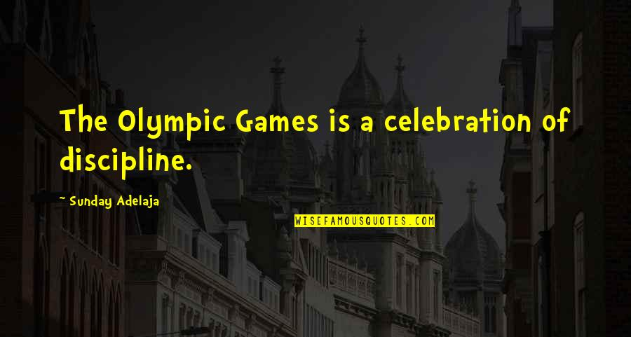 The Olympic Games Quotes By Sunday Adelaja: The Olympic Games is a celebration of discipline.