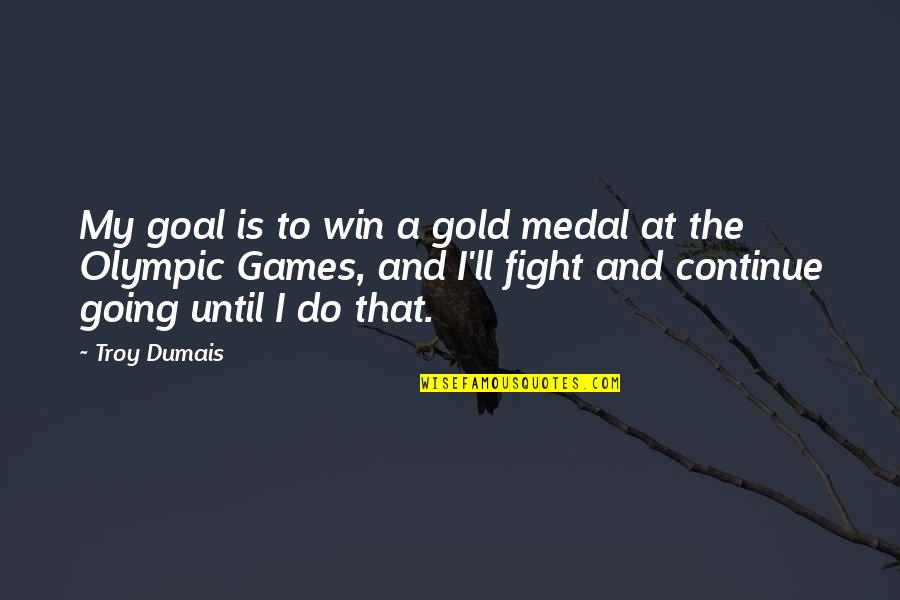The Olympic Games Quotes By Troy Dumais: My goal is to win a gold medal