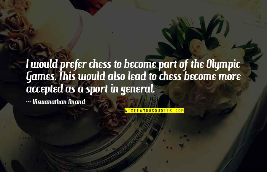 The Olympic Games Quotes By Viswanathan Anand: I would prefer chess to become part of