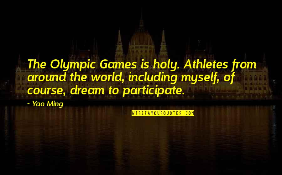 The Olympic Games Quotes By Yao Ming: The Olympic Games is holy. Athletes from around
