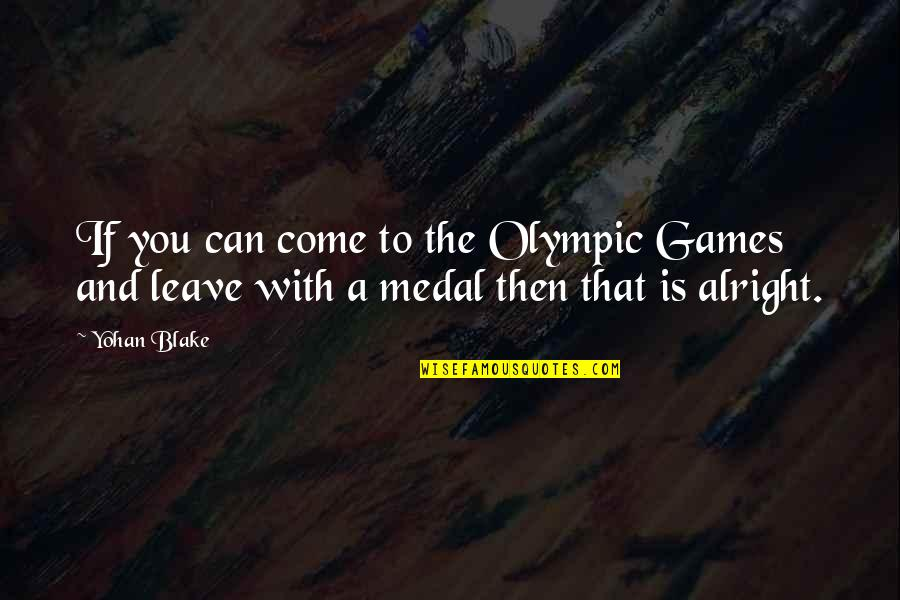The Olympic Games Quotes By Yohan Blake: If you can come to the Olympic Games