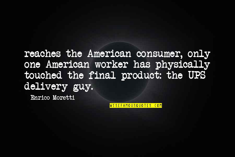 The Only Guy Quotes By Enrico Moretti: reaches the American consumer, only one American worker