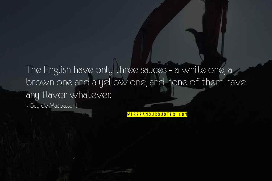 The Only Guy Quotes By Guy De Maupassant: The English have only three sauces - a