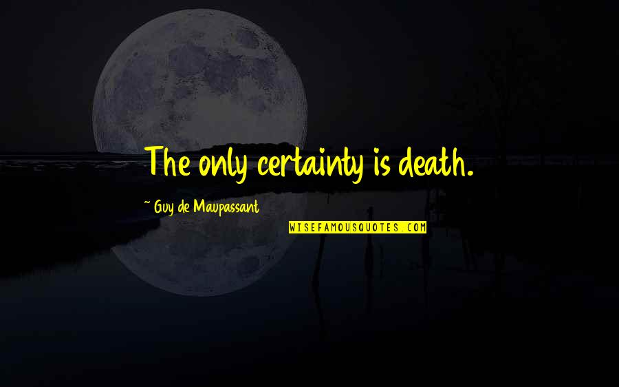 The Only Guy Quotes By Guy De Maupassant: The only certainty is death.