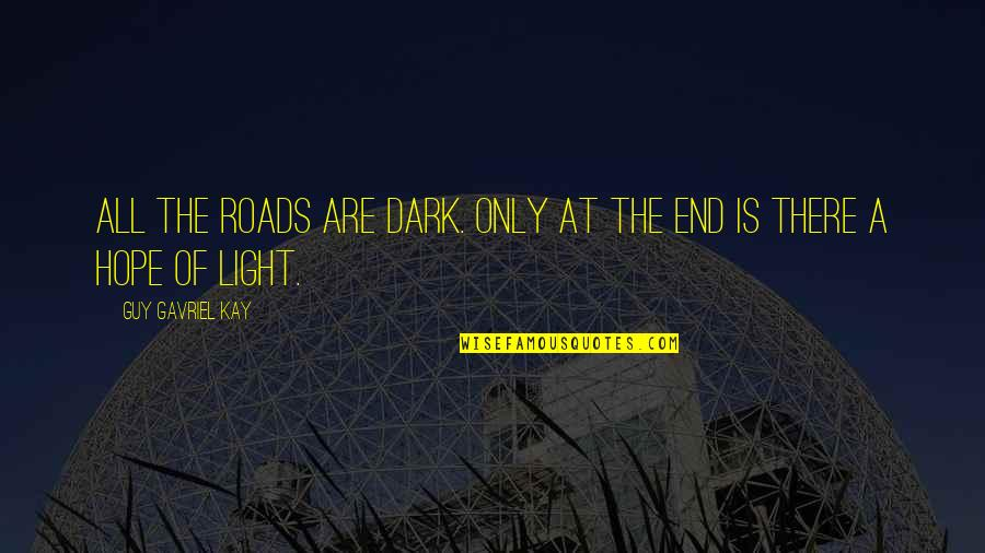 The Only Guy Quotes By Guy Gavriel Kay: All the roads are dark. Only at the