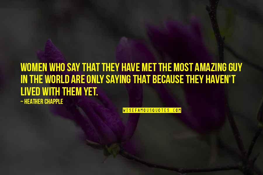 The Only Guy Quotes By Heather Chapple: Women who say that they have met the