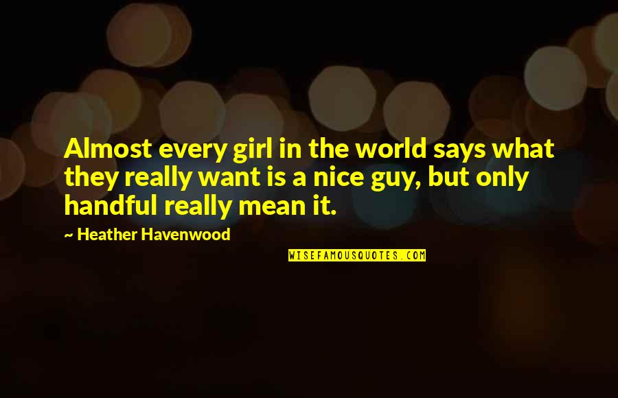 The Only Guy Quotes By Heather Havenwood: Almost every girl in the world says what