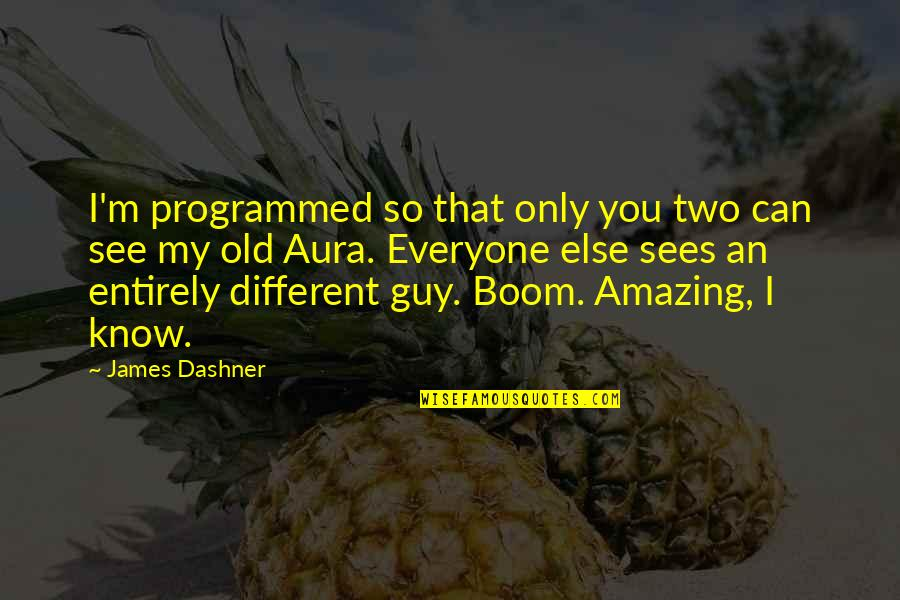 The Only Guy Quotes By James Dashner: I'm programmed so that only you two can