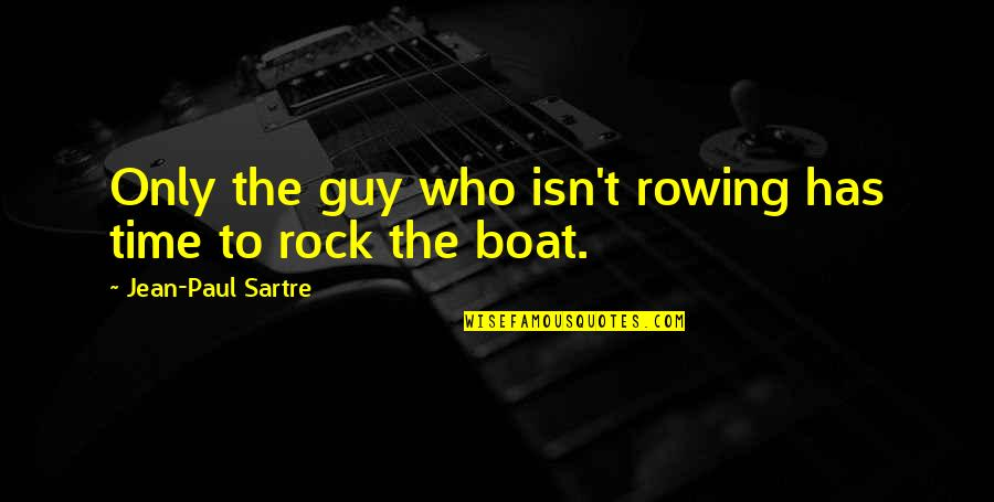 The Only Guy Quotes By Jean-Paul Sartre: Only the guy who isn't rowing has time