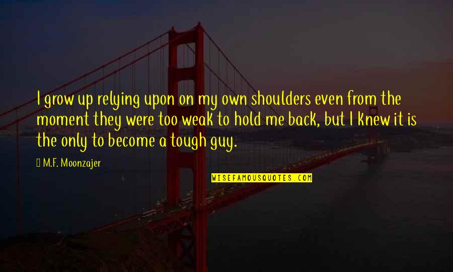 The Only Guy Quotes By M.F. Moonzajer: I grow up relying upon on my own