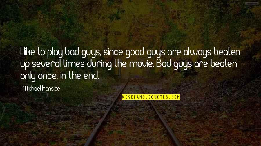 The Only Guy Quotes By Michael Ironside: I like to play bad guys, since good