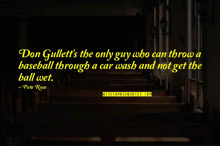 The Only Guy Quotes By Pete Rose: Don Gullett's the only guy who can throw