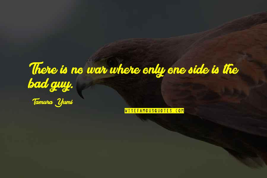 The Only Guy Quotes By Tamura Yumi: There is no war where only one side