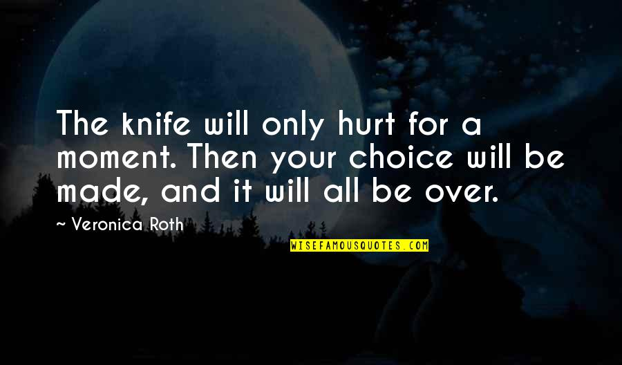 The Only Guy Quotes By Veronica Roth: The knife will only hurt for a moment.