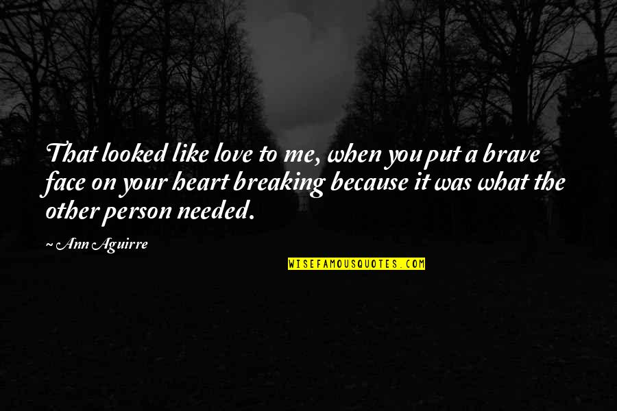 The Only Person I Love Quotes By Ann Aguirre: That looked like love to me, when you