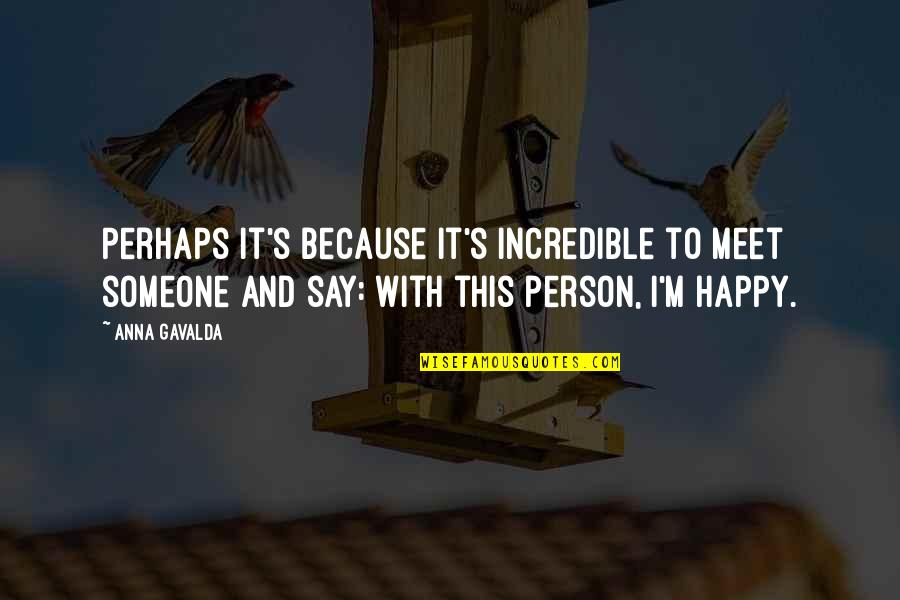 The Only Person I Love Quotes By Anna Gavalda: Perhaps it's because it's incredible to meet someone