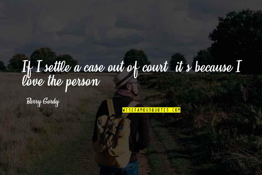 The Only Person I Love Quotes By Berry Gordy: If I settle a case out of court,