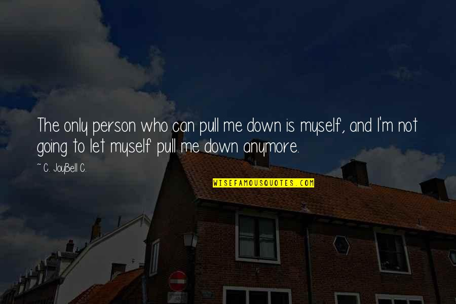 The Only Person I Love Quotes By C. JoyBell C.: The only person who can pull me down