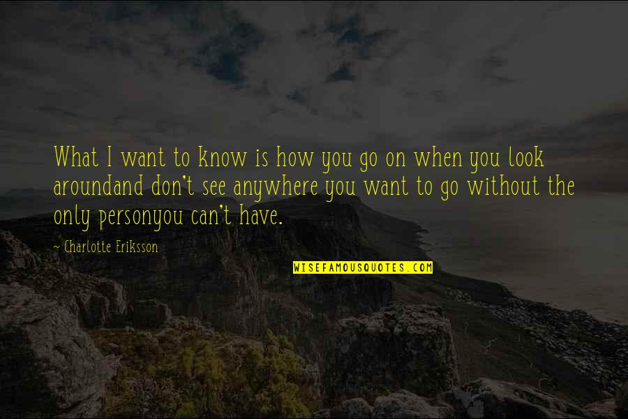 The Only Person I Love Quotes By Charlotte Eriksson: What I want to know is how you