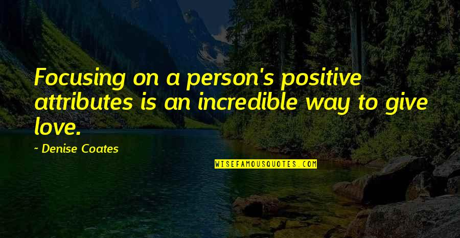 The Only Person I Love Quotes By Denise Coates: Focusing on a person's positive attributes is an