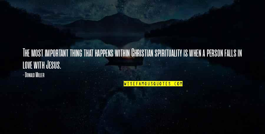 The Only Person I Love Quotes By Donald Miller: The most important thing that happens within Christian