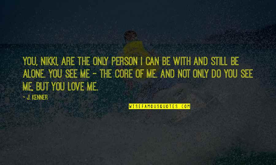 The Only Person I Love Quotes By J. Kenner: You, Nikki, are the only person I can