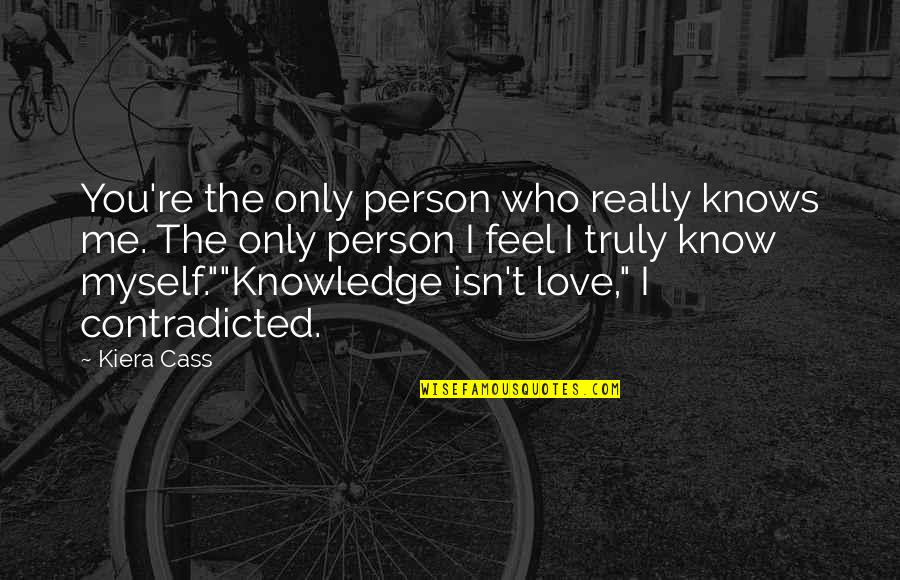 The Only Person I Love Quotes By Kiera Cass: You're the only person who really knows me.