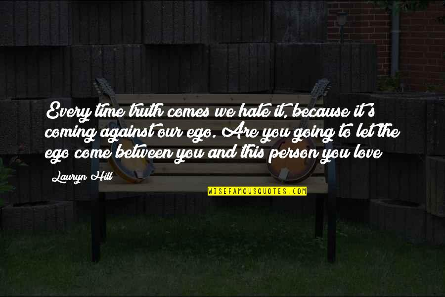 The Only Person I Love Quotes By Lauryn Hill: Every time truth comes we hate it, because