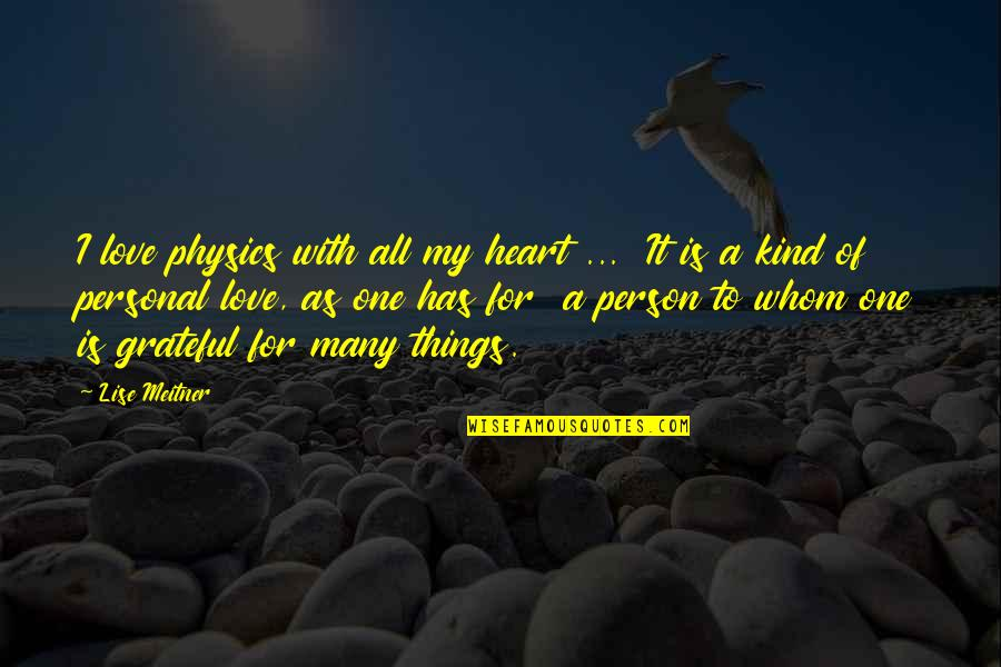 The Only Person I Love Quotes By Lise Meitner: I love physics with all my heart ...