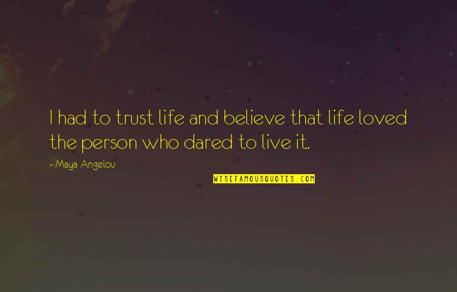 The Only Person I Love Quotes By Maya Angelou: I had to trust life and believe that
