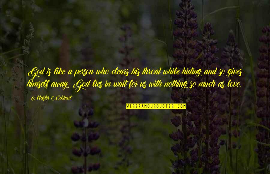 The Only Person I Love Quotes By Meister Eckhart: God is like a person who clears his
