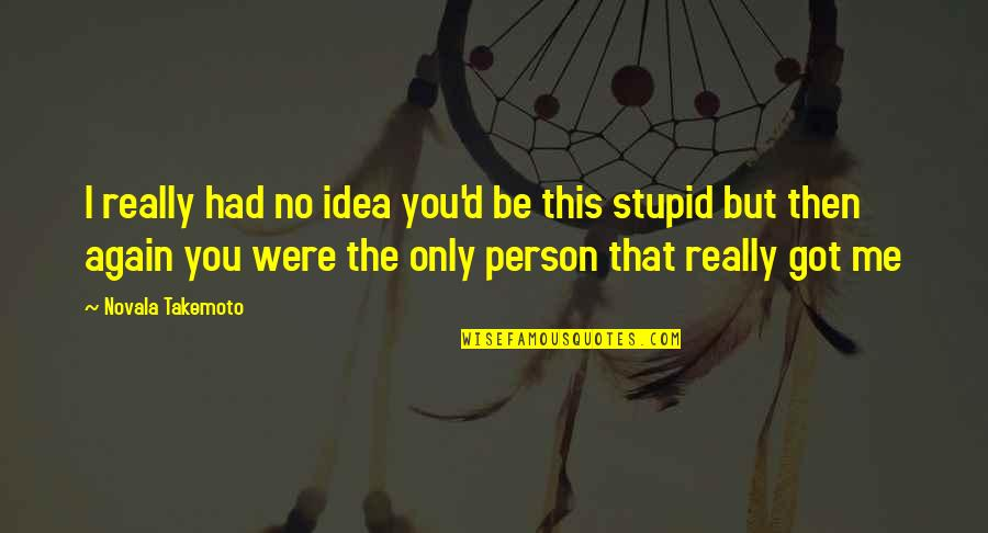 The Only Person I Love Quotes By Novala Takemoto: I really had no idea you'd be this
