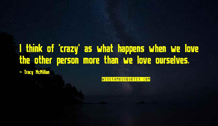 The Only Person I Love Quotes By Tracy McMillan: I think of 'crazy' as what happens when
