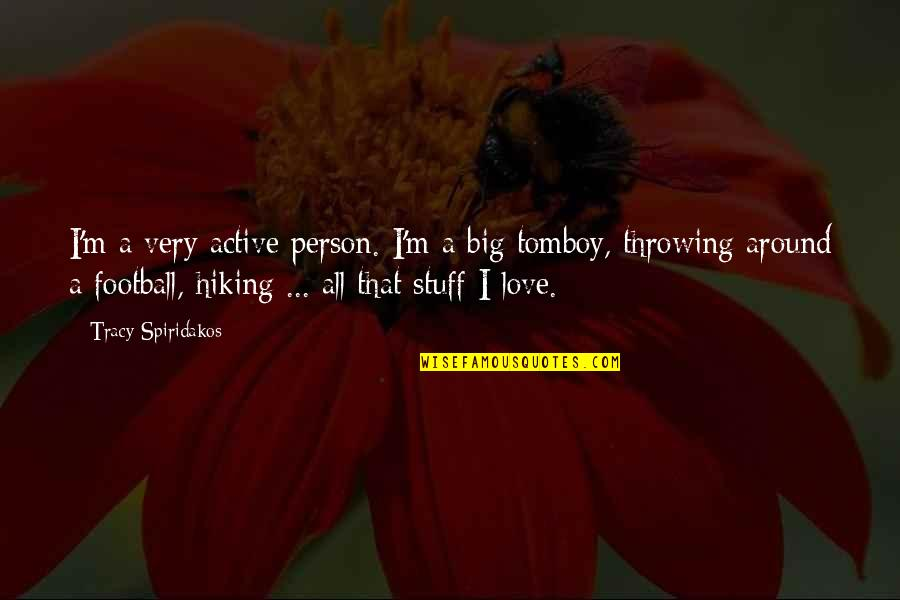 The Only Person I Love Quotes By Tracy Spiridakos: I'm a very active person. I'm a big