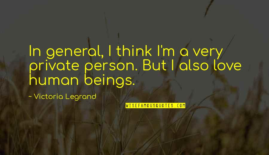 The Only Person I Love Quotes By Victoria Legrand: In general, I think I'm a very private
