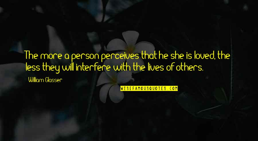 The Only Person I Love Quotes By William Glasser: The more a person perceives that he/she is