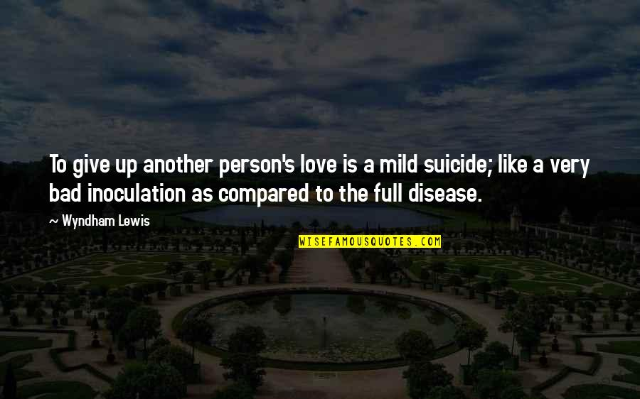 The Only Person I Love Quotes By Wyndham Lewis: To give up another person's love is a