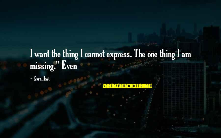 The Only Thing Missing Is You Quotes By Kara Hart: I want the thing I cannot express. The