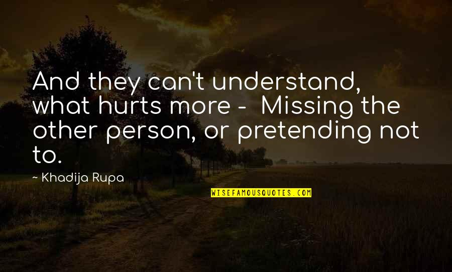 The Only Thing Missing Is You Quotes By Khadija Rupa: And they can't understand, what hurts more -