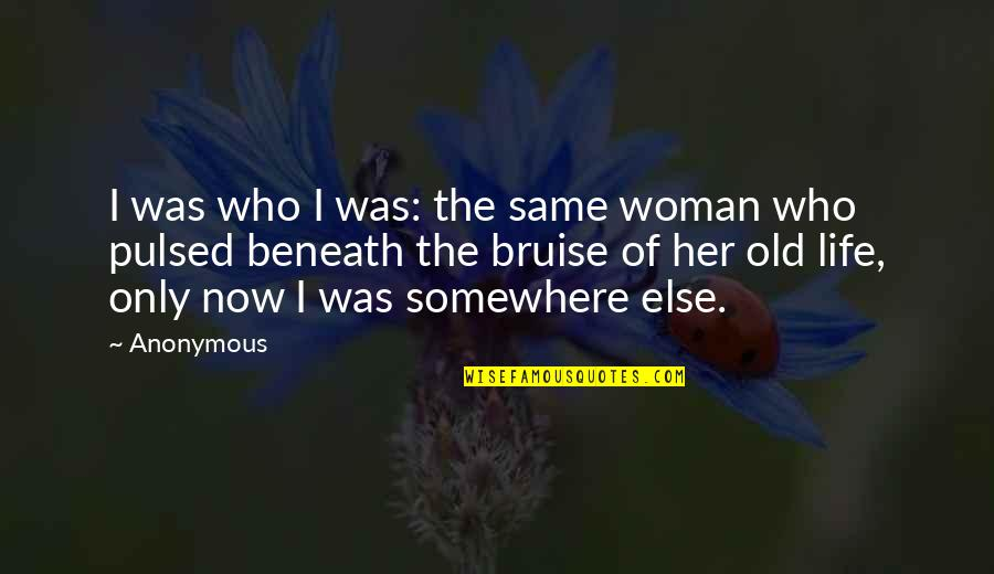 The Only Woman Quotes By Anonymous: I was who I was: the same woman
