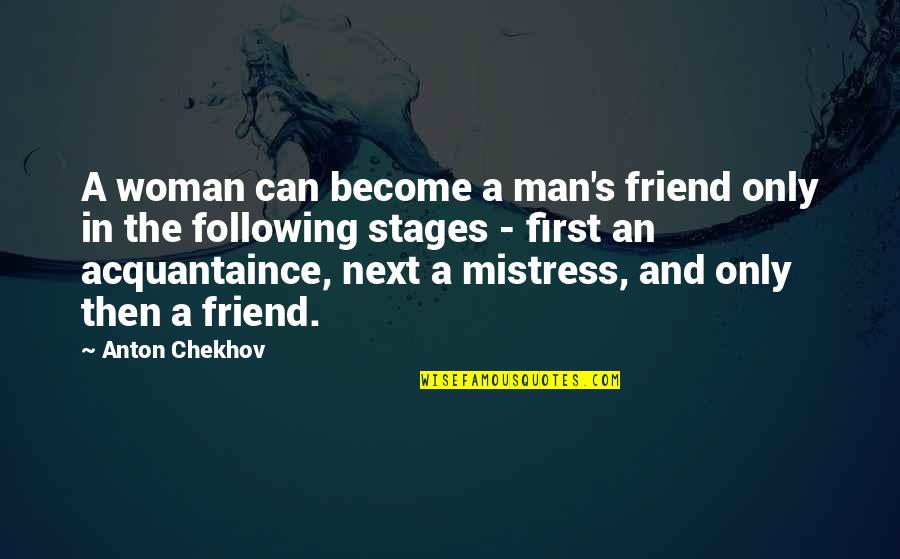 The Only Woman Quotes By Anton Chekhov: A woman can become a man's friend only
