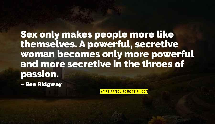 The Only Woman Quotes By Bee Ridgway: Sex only makes people more like themselves. A