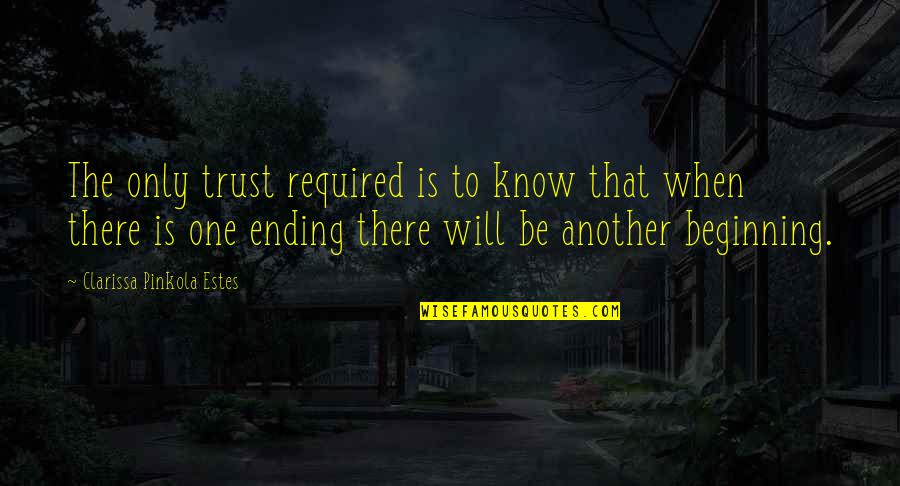 The Only Woman Quotes By Clarissa Pinkola Estes: The only trust required is to know that