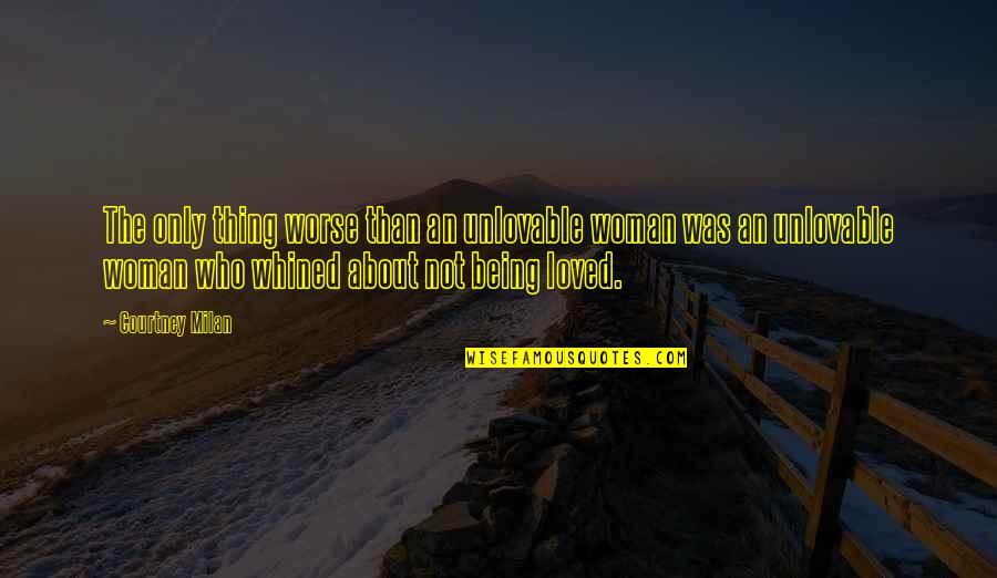 The Only Woman Quotes By Courtney Milan: The only thing worse than an unlovable woman