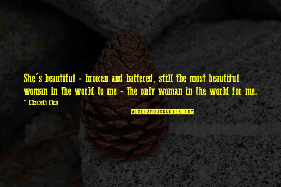 The Only Woman Quotes By Elizabeth Finn: She's beautiful - broken and battered, still the