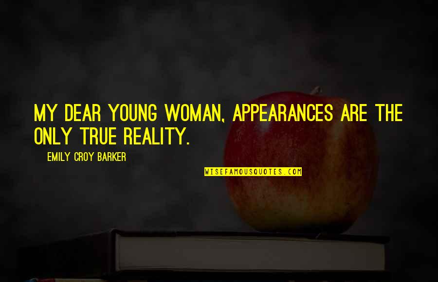 The Only Woman Quotes By Emily Croy Barker: My dear young woman, appearances are the only